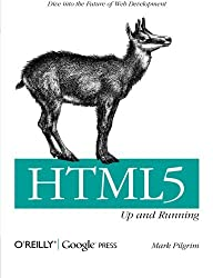 HTML5: Up and Running: Dive into the Future of Web Development by Mark Pilgrim (2010-08-27)