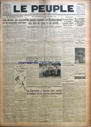 PEUPLE (LE) [No 2495] du 10/11/1927 - LES DROITS DU TRAVAIL ET LE CONTROLE OUVRIER PAR RAOUL LENOIR - M. VIOLLETTE DONNE SA DEMISSION DE GOUVERNEUR DE L'ALGERIE - UN HOMME POIGNARDE SA FILLE - UN CHALUTIER COULE - AU CONSEIL NATIONAL DE LA MAIN-D'OEUVRE - ON AURAIT CONSTATE UN FLECHISSEMENT DES PRIX DE GROS ET DE DETAIL... - AUX ASSISES DE LA SEINE ON EVOQUE LES EXPLOITS DES BANDITS POLONAIS - UNE MAISON DE PAYSANS TRANSFORMEE EN MUSEE - LA CHAMBRE A LIQUIDE HIER MATIN LE BUDGET DE LA MARINE MA