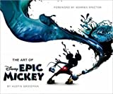Disney: The Art of Epic Mickey : Foreword by Warren Spector (Disney Editions Deluxe)