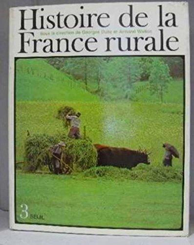 Histoire de la France rurale tome 3: apogee et crise de la civilisation paysanne 1789-1914