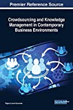 Crowdsourcing and Knowledge Management in Contemporary Business Environments (Advances in Logistics, Operations, and Management Science)