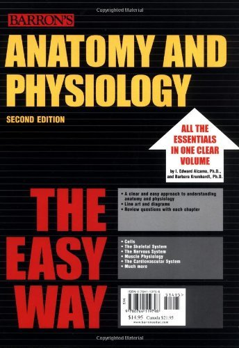 Anatomy and Physiology the Easy Way (Barron's Easy Way) (Barron's E-Z): Written by I. Edward Alcamo, 2004 Edition, (2nd Revised edition) Publisher: Barron's Educational Series Inc.,U. [Paperback]