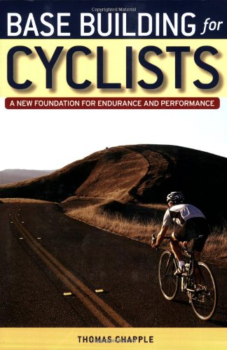Base Building for Cyclists: A New Foundation for Performance and Endurance por Thomas Chapple