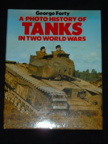 A Photo History of Tanks in Two World Wars by George Forty (1984-10-01)