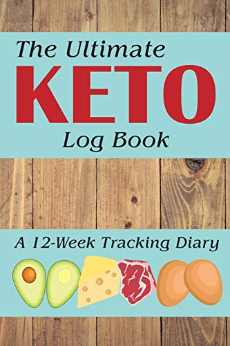 The Ultimate Keto Log Book: A 12-Week Tracking Diary