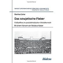Das Sowjetische Fieber - Fussballfans im Poststalinistischen Vielvolkerreich (Soviet and Post-Soviet Politics and Society)