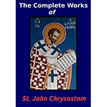 The Complete Works of St. John Chrysostom (36 Books) (English Edition)