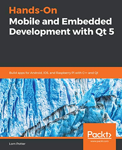 Hands-On Mobile and Embedded Development with Qt 5: Build apps for Android,  iOS, and Raspberry Pi with C++ and Qt (English Edition)