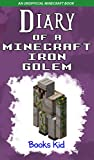 Diary of a Minecraft Iron Golem: An Unofficial Minecraft Book (Minecraft Diary Books and Wimpy Zombie Tales For Kids 3) (English Edition)