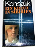 Ein Kreuz in Sibirien : Roman - Heinz G. Konsalik