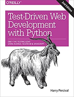 Test-Driven Development with Python: Obey the Testing Goat: Using Django, Selenium, and JavaScript by [Percival, Harry J. W.]
