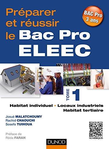 Préparer et réussir le Bac Pro ELEEC - T1 Habitat individuel, locaux industriels et habitat tertiair: T1 Habitat individuel, locaux industriels et habitat tertiaire