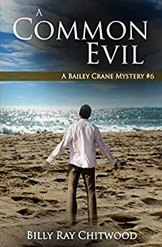 A Common Evil: A Bailey Crane Mystery - #6 (Bailey Crane Mystery Series - Books 1-6) by [Chitwood, Billy]