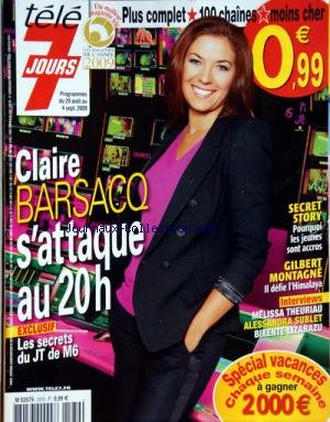 TELE 7 JOURS [No 2570] du 29/08/2009 - CLAIRE BARSACQ S'ATTAQUE AU 20 HEURES - LES SECRETSDU JT DE M6 - SECRET STORY - GILBERT MONTAGNE DEFIE L'HIMALAYA - MELISSA THEURIAU - ALESSANDRA SUBLET - BIXENTE LIZARAZU