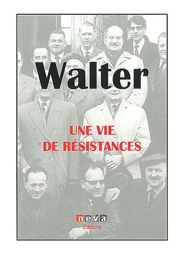Walter : une vie de résistances