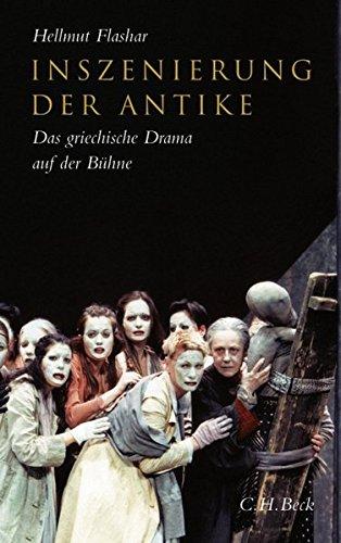 Inszenierung der Antike: Das griechische Drama auf der Bühne. Von der frühen Neuzeit bis zur Gegenwart
