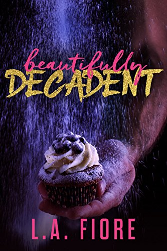 Beautifully Decadent (Beautifully Damaged Book 3) by [Fiore, L.A.]
