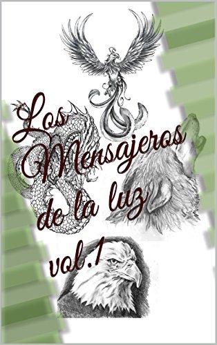 Los Mensajeros de la luz vol.1 por Natalia Carolina Garza Martínez
