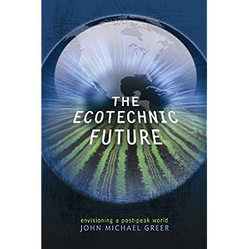 The Ecotechnic Future : Envisioning a Post-Peak World