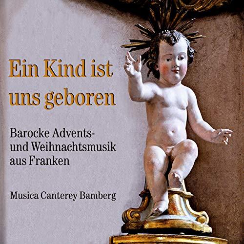 Ein Kind ist uns geboren (Barocke Advents- und Weihnachtsmusik aus Franken)