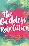 The Goddess Revolution: Food and Body Freedom for Life (English Edition)