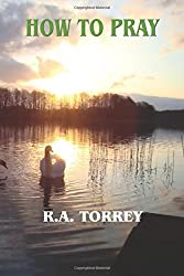How To Pray by R. A. Torrey (2008-08-27)