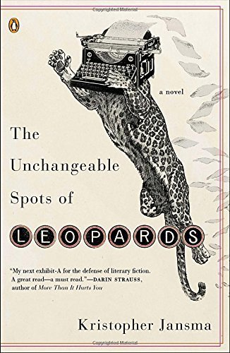 The Unchangeable Spots of Leopards: A Novel by Kristopher Jansma (2014-02-25)