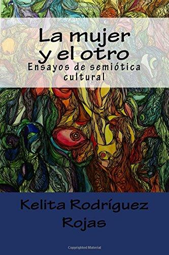 La mujer y el otro: Ensayos de semiótica cultural por Kelita Ytamar Rodríguez Rojas