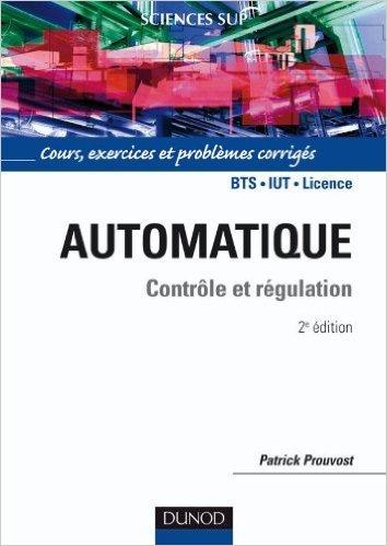 Automatique - Contrle et rgulation - Cours, exercices et problmes corrigs de Patrick Prouvost ( 7 juillet 2010 )