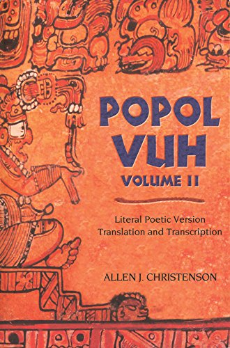 Popol Vuh II: Literal Poetic Version; Transcription and Translation por Allen J. Christenson
