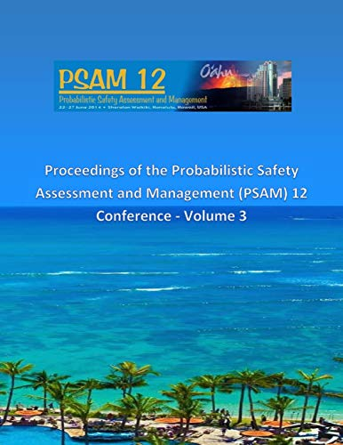 Proceedings of the Probabilistic Safety Assessment and Management (PSAM) 12 Conference - Volume 3 PDF Books
