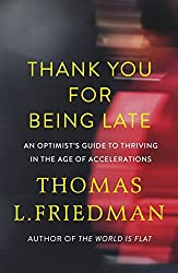 Thank You for Being Late: An Optimist's Guide to Thriving in the Age of Accelerations by Thomas L. Friedman (2016-11-24)