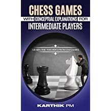 Chess Games With Conceptual Explanations For Intermediate Players: Learn the theories from GM games. (English Edition)