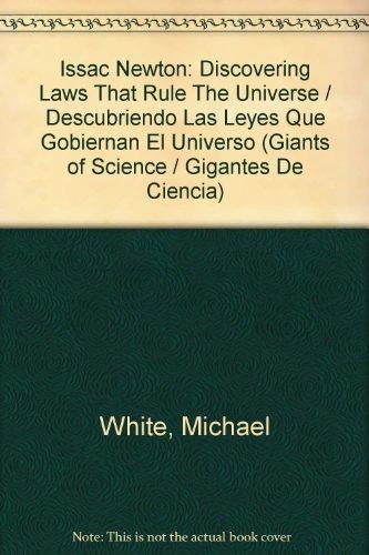 Issac Newton: Discovering Laws That Rule The Universe / Descubriendo Las Leyes Que Gobiernan El Universo (Giants Of Science / Gigantes de Ciencia) por Michael White