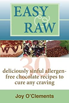 Easy & Raw: 30 Deliciously Sinful Allergen-Free Chocolate Recipes to Cure any Craving (English Edition) von [O'Clements, Joy]