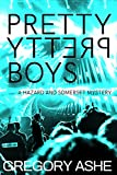 Front cover for the book Pretty Pretty Boys (Hazard and Somerset Book 1) by Gregory Ashe