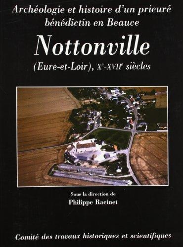 Nottonville (Eure-et-Loire), Xe-XVIIe siècle : Archéologie et histoire d'un prieuré bénédictin en Beauce par Philippe Racinet