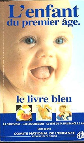 L'ENFANT DU PREMIER ÂGE. Le Livre bleu : la grossesse / L'accouchement / le bebe de 0 a 3 ans.