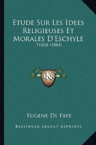 Etude Sur Les Idees Religieuses Et Morales D'Eschyle: These (1884)