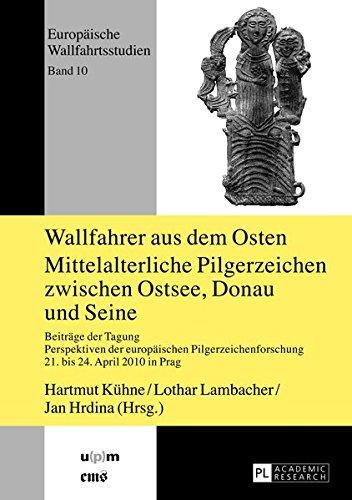 Wallfahrer aus dem Osten- Mittelalterliche Pilgerzeichen zwischen Ostsee, Donau und Seine: Beiträge der Tagung