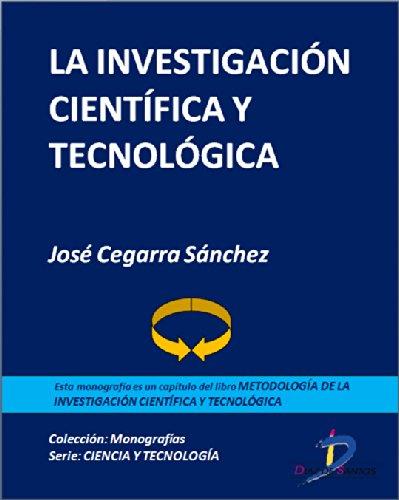 Descargar Libro La investigación científica y tecnológica (Capítulo del libro Metodología de la investigación científica y tecnológica): 1 de José Cegarra Sánchez