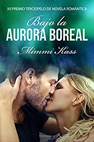 Bajo la aurora boreal: XII Premio Terciopelo de Novela Romántica par Mimmi Kass