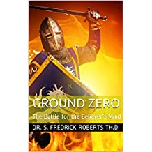 Ground Zero: The Battle for the Believer's Mind (English Edition)