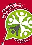 Mobbing und Cybermobbing: wirksam vorbeugen und eingreifen Arbeitsblätter für Jugendliche