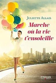 Marche où la vie t'ensoleille par Juliette Allais