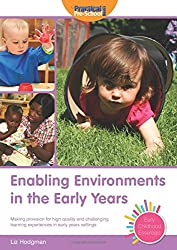 Enabling Environments in the Early Years: Making provision for high quality and challenging learning experiences in early years settings (Early Childhood Essentials)