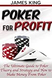 Poker: For Profit.: The Ultimate Guide to Poker Theory and Strategy and How to Make Money from Poker 2nd Edition (Poker Theory and how to win at Poker Book 1) (English Edition)
