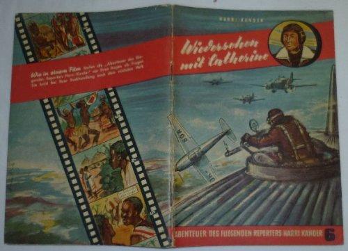 Bestell.Nr. 910548 Wiedersehen mit Catherine (Abenteuer des fliegenden Reporters Harri Kander Nr. 6)