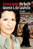 Die Bauchtänzerin und die Salafistin von Antonia Rados (17. April 2014) Gebundene Ausgabe