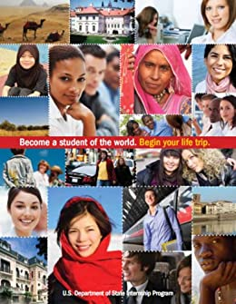 Become a student of the world - Begin your life trip Student Internship Program Information (English Edition) de [The U.S. Department of State]